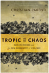 Tropic of Chaos: Climate Change and the New Geography of Violence by Christian Parenti